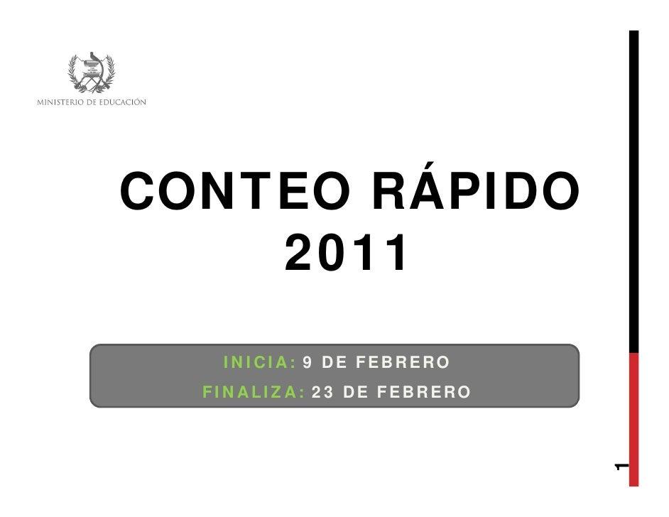 CONTEO RÁPIDO    2011   INICIA: 9 DE FEBRERO  FINALIZA: 23 DE FEBRERO                            1
