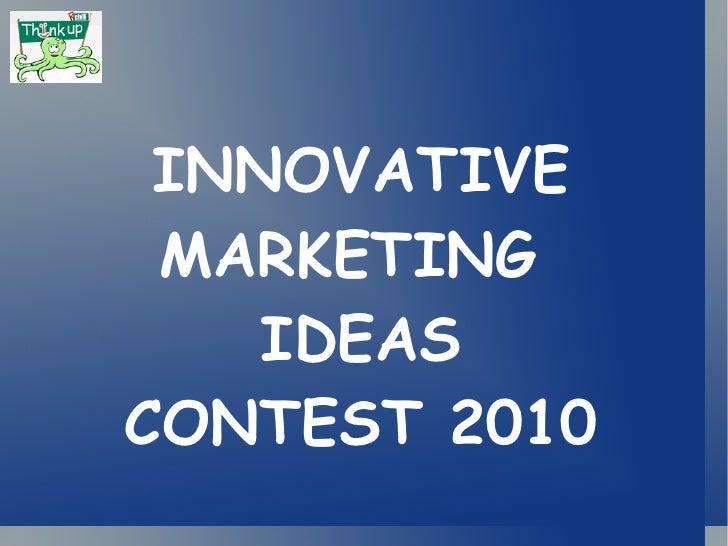 INNOVATIVE MARKETING  IDEAS CONTEST 2010