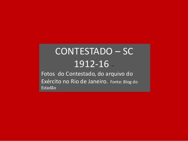 CONTESTADO – SC 1912-16 – Fotos do Contestado, do arquivo do Exército no Rio de Janeiro. Fonte: Blog do Estadão