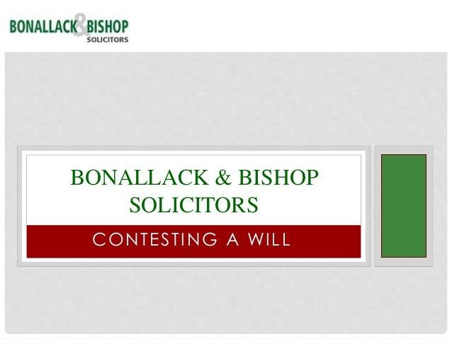 CONTESTING A WILL BONALLACK & BISHOP SOLICITORS