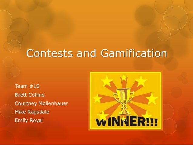 Contests and GamificationTeam #16Brett CollinsCourtney MollenhauerMike RagsdaleEmily Royal