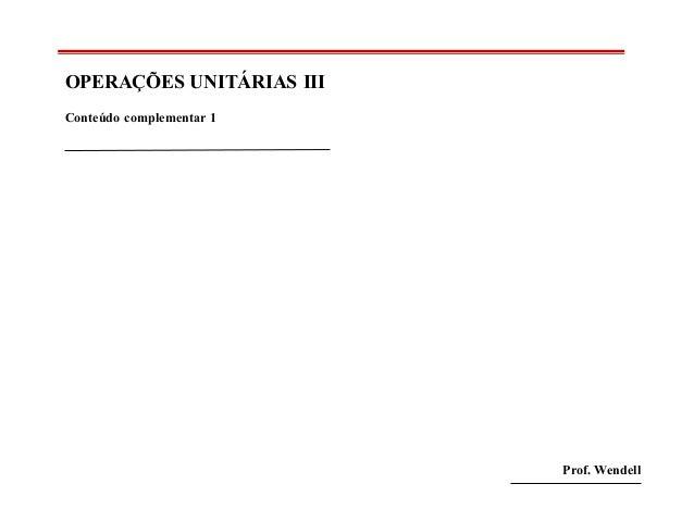 OPERAÇÕES UNITÁRIAS III Conteúdo complementar 1  Prof. Wendell