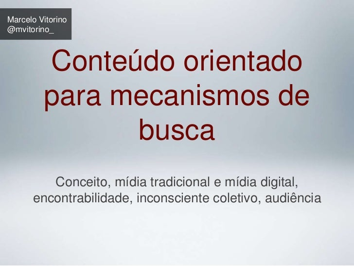 Marcelo Vitorino@mvitorino_         Conteúdo orientado         para mecanismos de               busca         Conceito, mí...