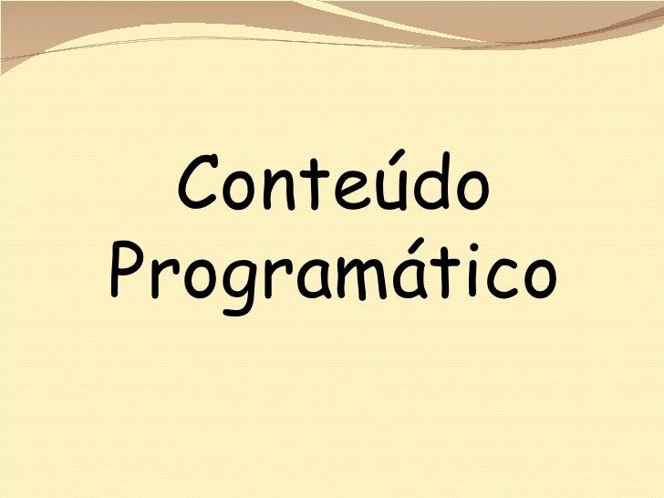 <ul><ul><ul><ul><li>Conteúdo Programático </li></ul></ul></ul></ul>