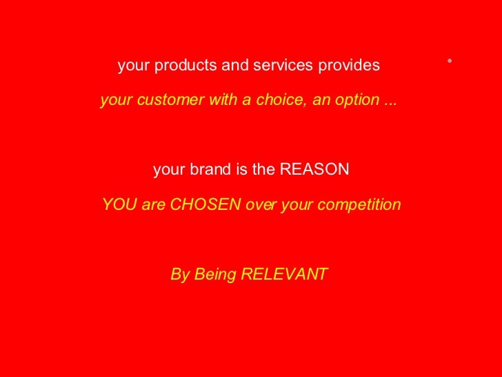 <ul><li>your products and services provides  </li></ul><ul><li>your customer with a choice, an option ...  </li></ul><ul><...