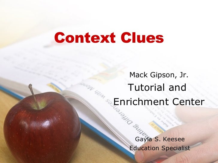 Context Clues Mack Gipson, Jr. Tutorial and  Enrichment Center Gayla S. Keesee Education Specialist