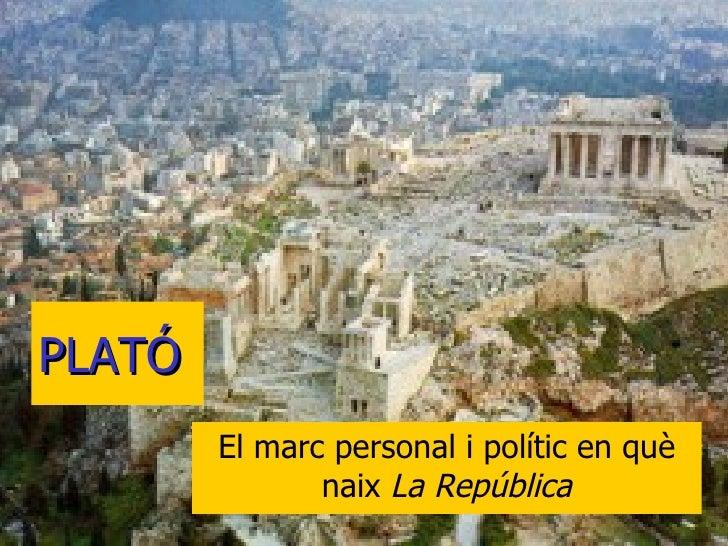 PLATÓ El marc personal i polític en què naix  La República