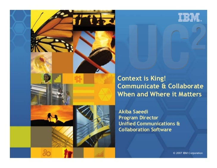 ®     Context is King! Communicate  Collaborate When and Where it Matters  Akiba Saeedi Program Director Unified Communica...