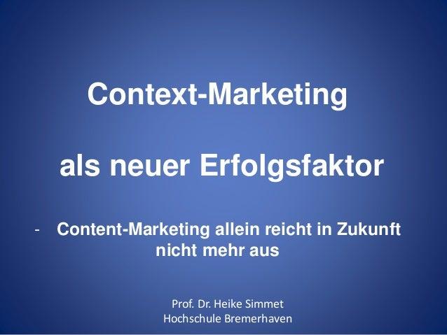 Context-Marketing  als neuer Erfolgsfaktor  - Content-Marketing allein reicht in Zukunft  nicht mehr aus  Prof. Dr. Heike ...