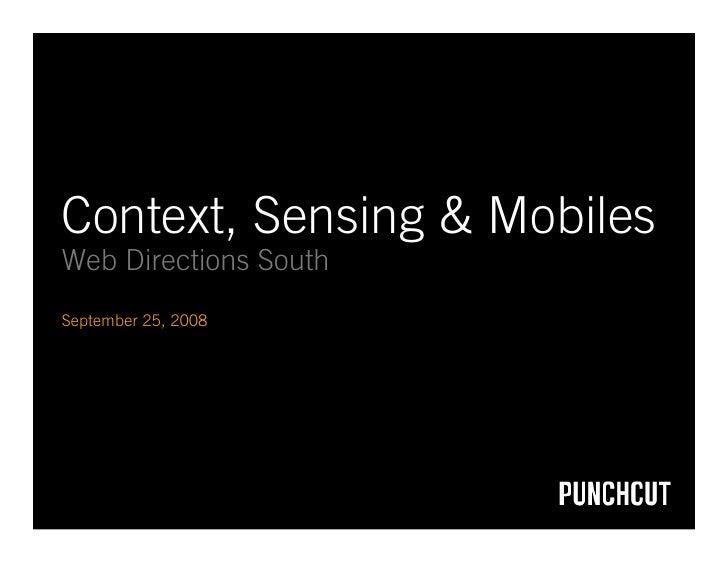 Context, Sensing & Mobiles Web Directions South September 25, 2008