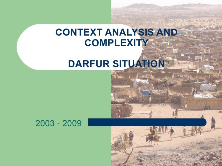 CONTEXT ANALYSIS AND COMPLEXITY DARFUR SITUATION 2003 - 2009