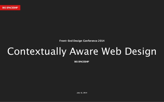 July 12, 2014 Front-End Design Conference 2014 Contextually Aware Web Design