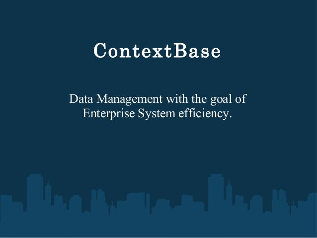 ContextBase Data Management with the goal of Enterprise System efficiency.