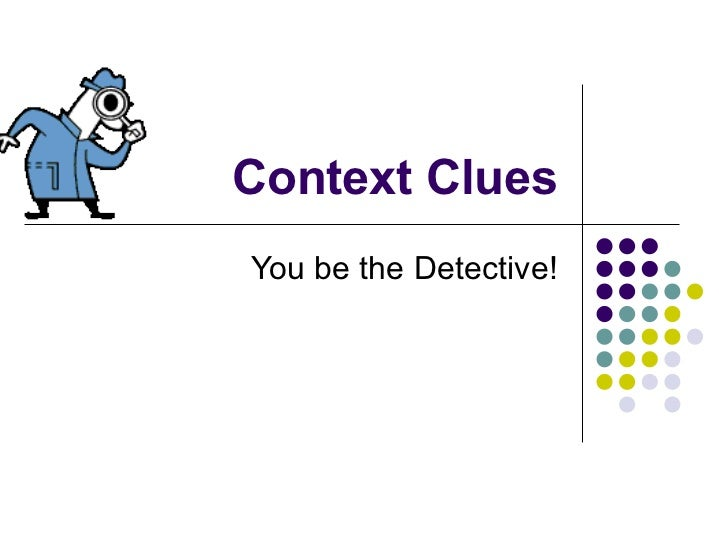 Context Clues You be the Detective!