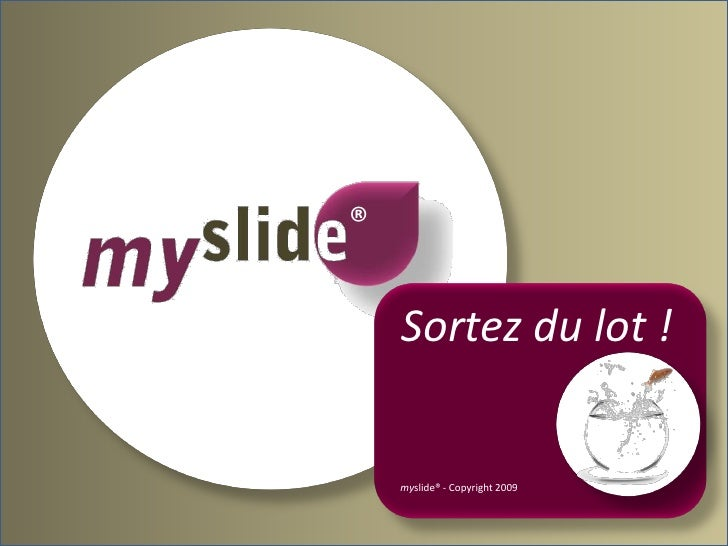 ®      Sortez du lot !       myslide® - Copyright 2009