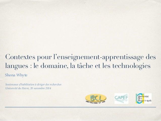 Contextes pour l'enseignement-apprentissage des  langues : le domaine, la tâche et les technologies  Shona Whyte  Soutenan...