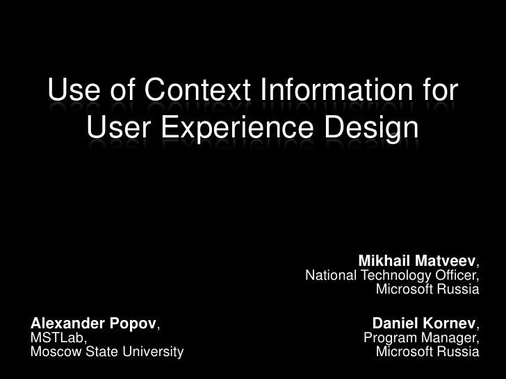 Use of Context Information for User Experience Design<br />Mikhail Matveev,National Technology Officer,Microsoft Russia<br...