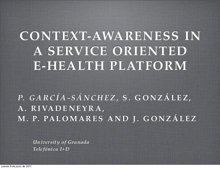 CONTEXT-AWARENESS IN               A SERVICE ORIENTED               E-HEALTH PLATFORM             P. G A R C Í A - S Á N C...