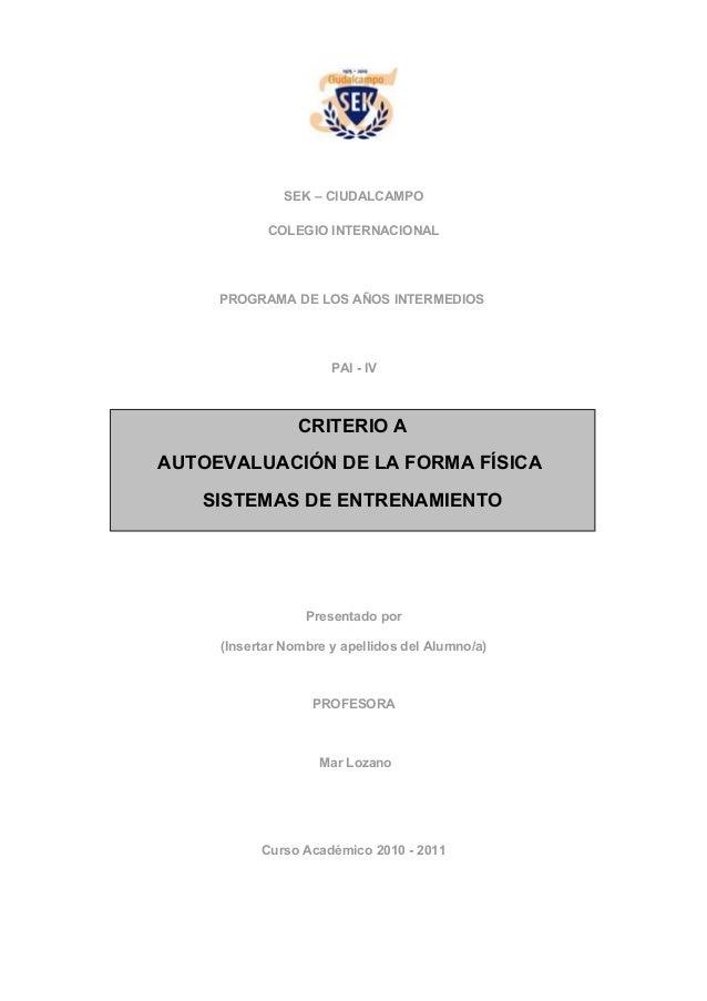 SEK – CIUDALCAMPO COLEGIO INTERNACIONAL PROGRAMA DE LOS AÑOS INTERMEDIOS PAI - IV Presentado por (Insertar Nombre y apelli...