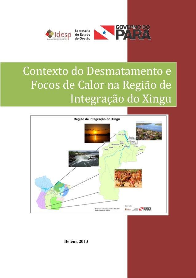 1Belém, 2013Contexto do Desmatamento eFocos de Calor na Região deIntegração do Xingu