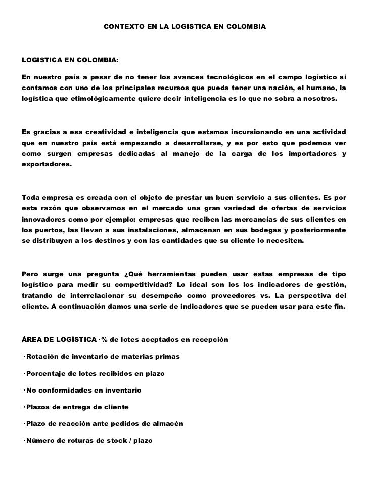 CONTEXTO EN LA LOGISTICA EN COLOMBIA<br />LOGISTICA EN COLOMBIA:<br />En nuestro país a pesar de no tener los avances tec...