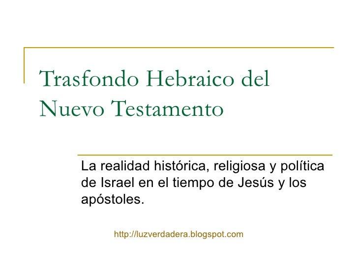 Trasfondo Hebraico del Nuevo Testamento La realidad histórica, religiosa y política de Israel en el tiempo de Jesús y los ...
