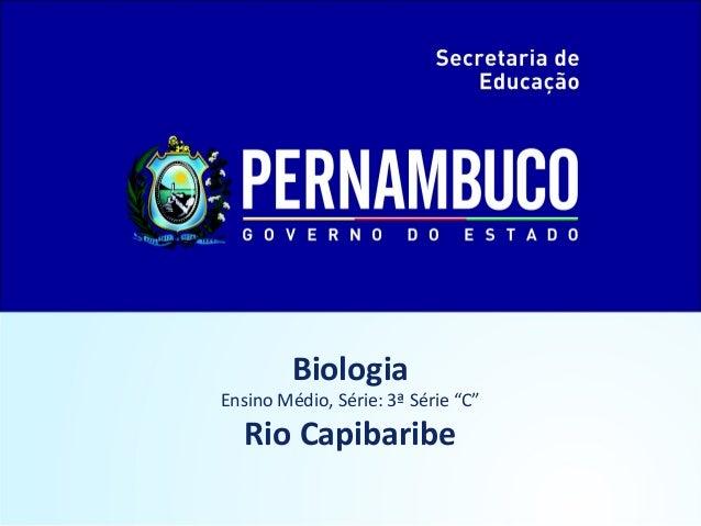 """BiologiaEnsino Médio, Série: 3ª Série """"C""""Rio Capibaribe"""