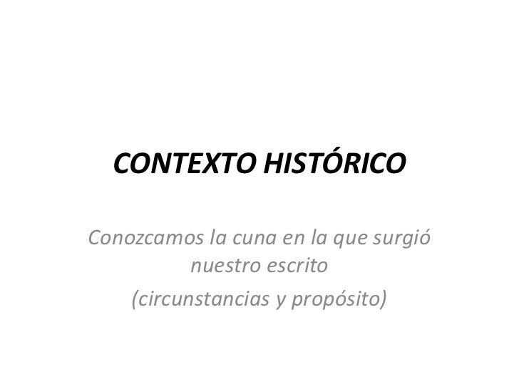 CONTEXTO HISTÓRICOConozcamos la cuna en la que surgió           nuestro escrito    (circunstancias y propósito)