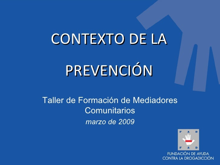 Taller de Formación de Mediadores Comunitarios marzo de 2009 CONTEXTO DE LA PREVENCIÓN
