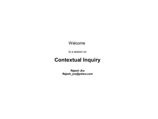 Welcometo a session onContextual InquiryRajesh JhaRajesh_joe@yahoo.com