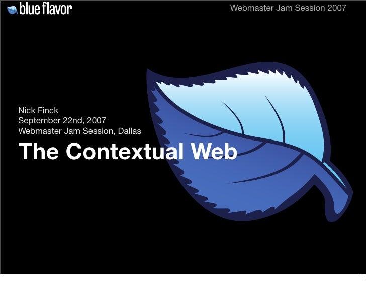 Webmaster Jam Session 2007     Nick Finck September 22nd, 2007 Webmaster Jam Session, Dallas  The Contextual Web          ...
