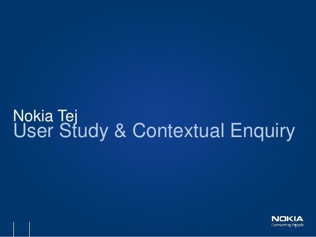 1  Nokia Tej  User Study & Contextual Enquiry