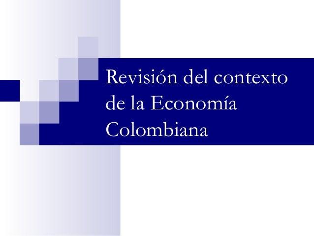 Revisión del contexto de la Economía Colombiana