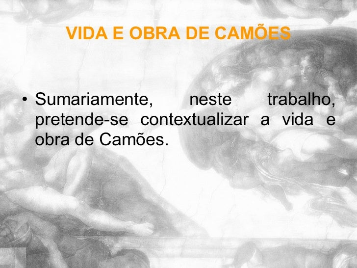 VIDA E OBRA DE CAMÕES <ul><li>Sumariamente, neste trabalho, pretende-se contextualizar a vida e obra de Camões. </li></ul>