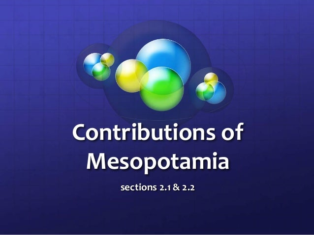 Contributions of Mesopotamia sections 2.1 & 2.2