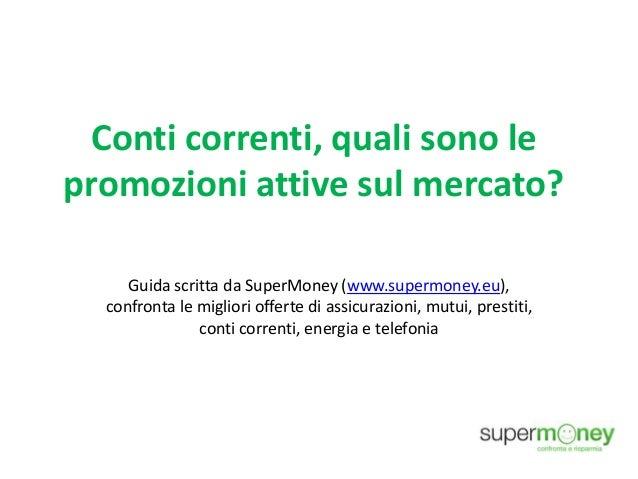 Conti correnti, quali sono le promozioni attive sul mercato? Guida scritta da SuperMoney (www.supermoney.eu), confronta le...
