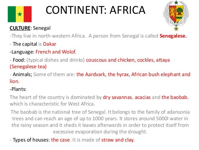 CONTINENT: AFRICA CULTURE: Senegal -They live in north-western Africa. A person from Senegal is called Senegalese. - The c...