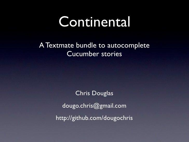 Continental A Textmate bundle to autocomplete         Cucumber stories                Chris Douglas       dougo.chris@gmai...