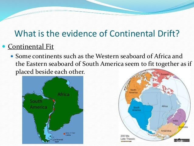 biological evidence of continental drift Similar plant and animal fossils found on completely different coastlines of different continents is biological evidence for continental drift one example are the.