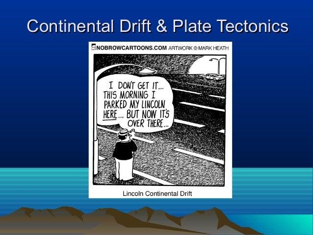 Continental Drift & Plate TectonicsContinental Drift & Plate Tectonics
