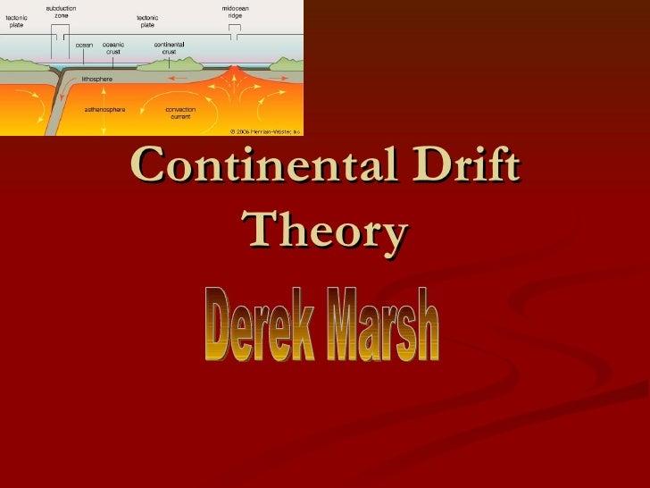 Continental Drift Theory Derek Marsh