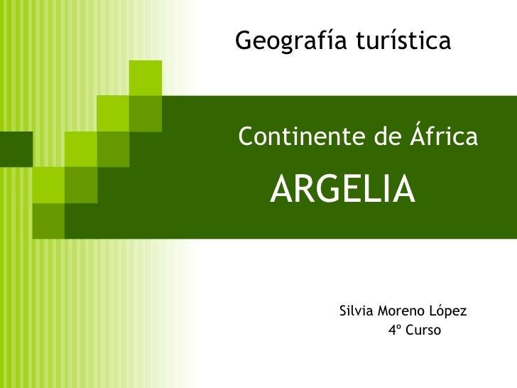 Continente de África   ARGELIA Silvia Moreno López 4º Curso Geografía turística