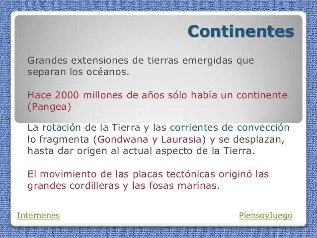 Continentes Grandes extensiones de tierras emergidas que separan los océanos. Hace 2000 millones de años sólo había un con...