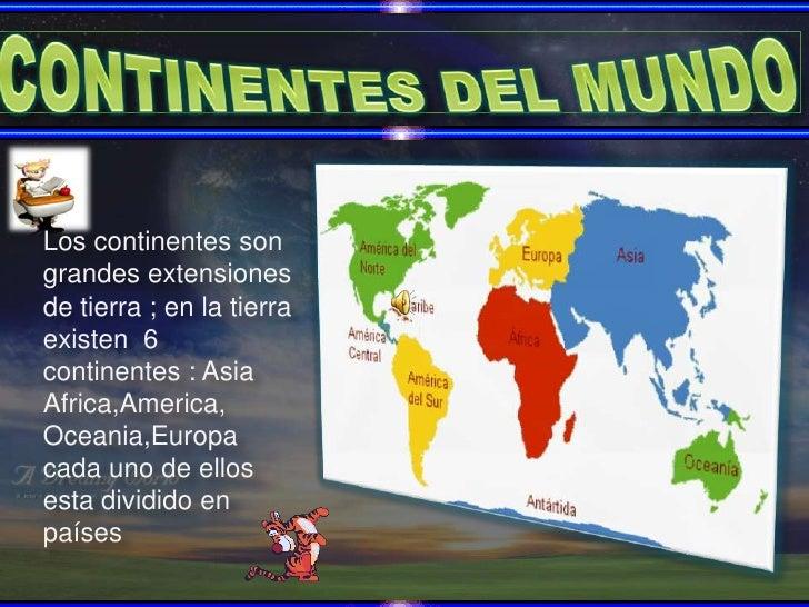 CONTINENTES DEL MUNDO<br />Los continentes son grandes extensiones de tierra ; en la tierra existen  6 continentes : Asia ...