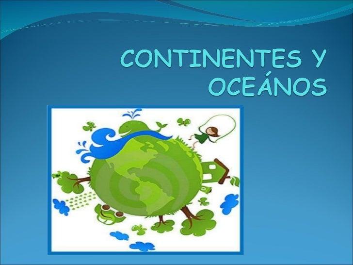 Continentes y oce nos - Continente y contenido ...
