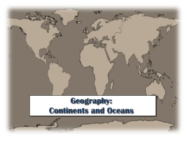 Geography:Continents and Oceans