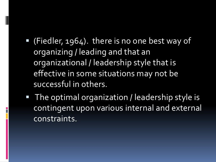 contingency style of leadership The contingency theory states the success of leadership relies on the specific situation at hand and how certain factors help determine success or failure.