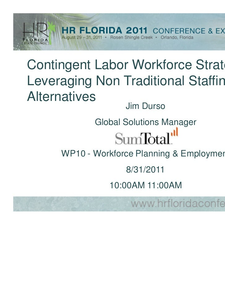 Contingent Labor Workforce Strategies:Leveraging Non Traditional StaffingAlternatives                   Jim Durso         ...