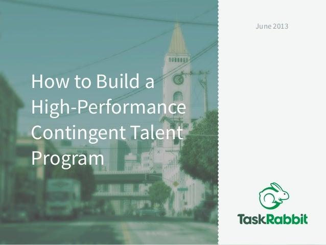 How to Build aHigh-PerformanceContingent TalentProgramJune 2013