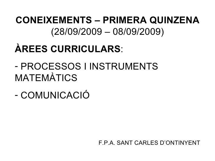 <ul><li>CONEIXEMENTS – PRIMERA QUINZENA  (28/09/2009 – 08/09/2009) </li></ul><ul><li>ÀREES CURRICULARS : </li></ul><ul><li...